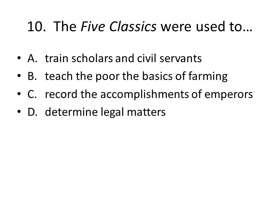 10. The Five Classics were used to…