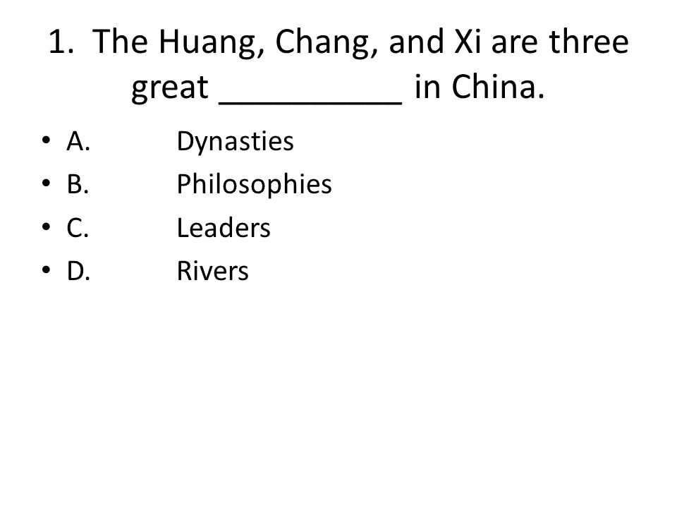 1. The Huang, Chang, and Xi are three great __________ in China.
