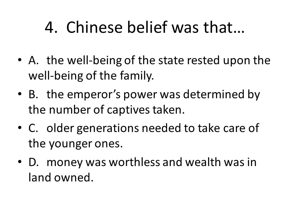 4. Chinese belief was that…