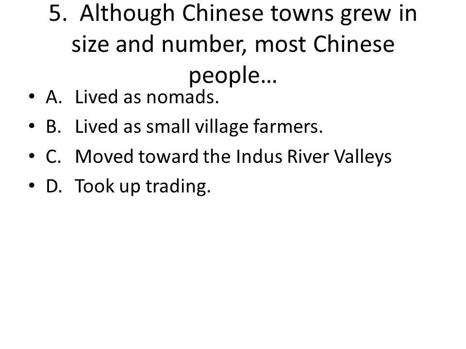 5. Although Chinese towns grew in size and number, most Chinese people…