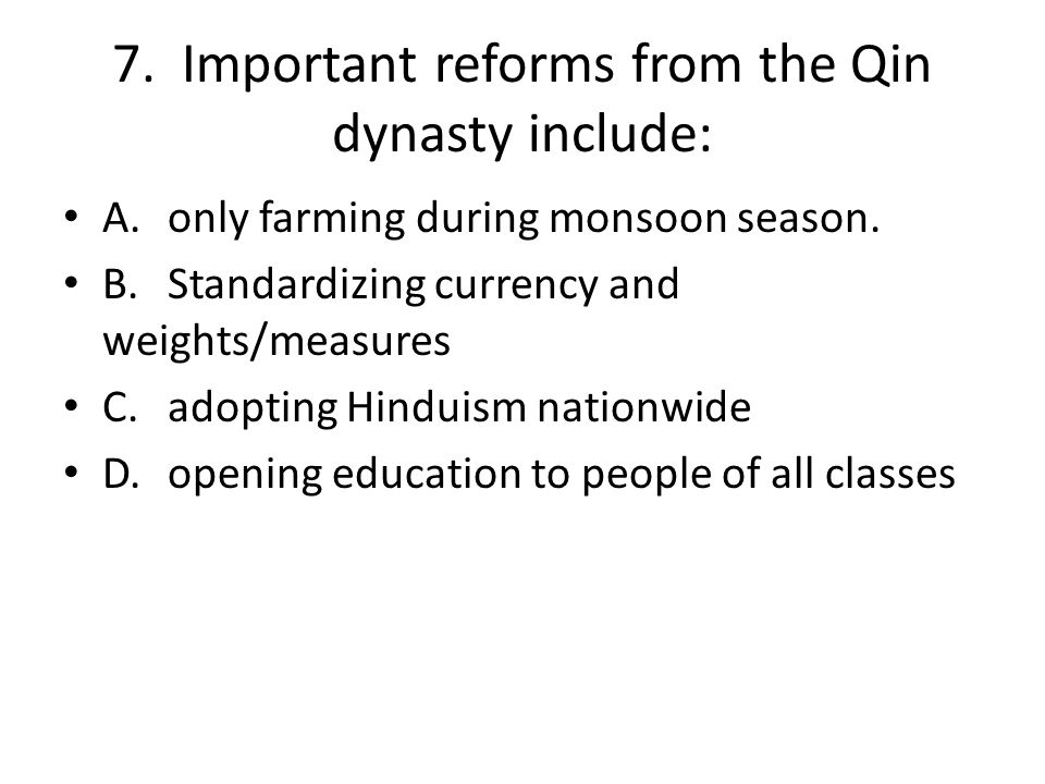 7. Important reforms from the Qin dynasty include: