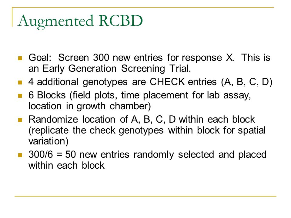 Augmented RCBD Goal: Screen 300 new entries for response X. This is an Early Generation Screening Trial.