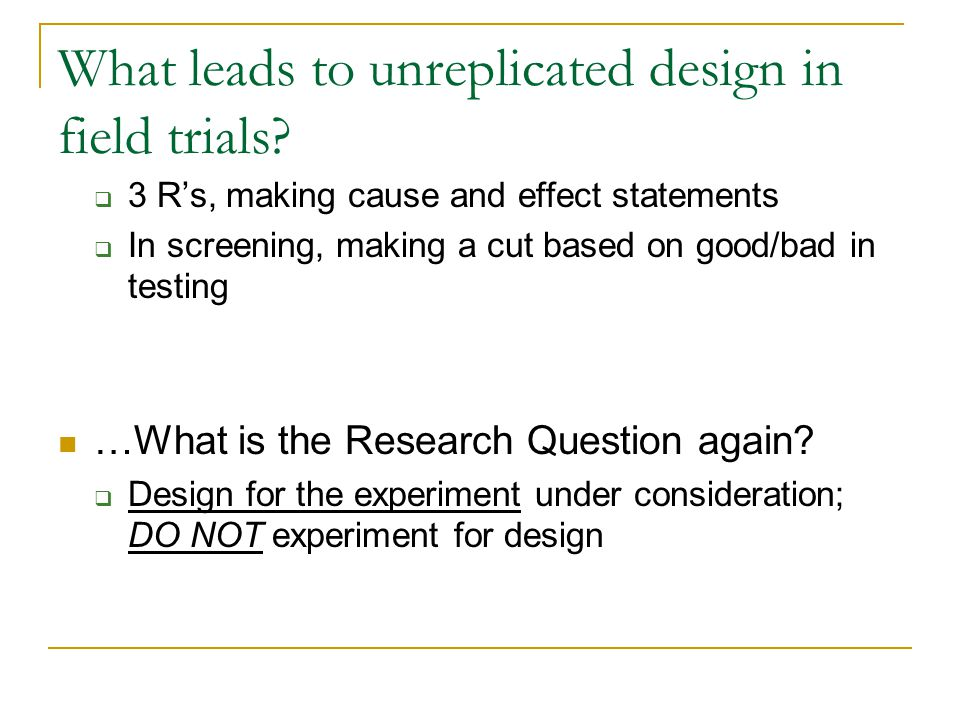 What leads to unreplicated design in field trials