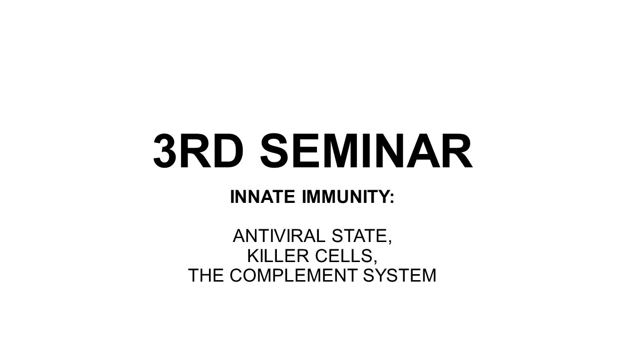 INNATE IMMUNITY: ANTIVIRAL STATE, KILLER CELLS, THE COMPLEMENT SYSTEM