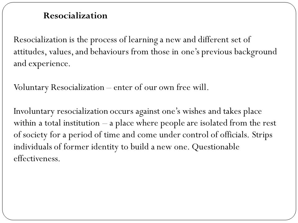 Voluntary Resocialization – enter of our own free will.