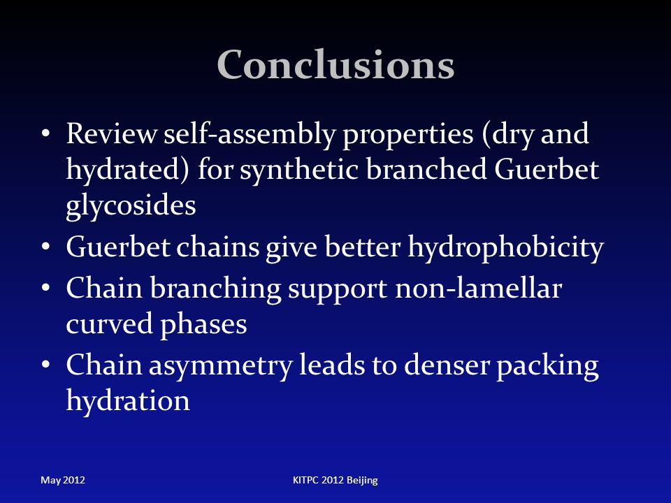 Conclusions Review self-assembly properties (dry and hydrated) for synthetic branched Guerbet glycosides.