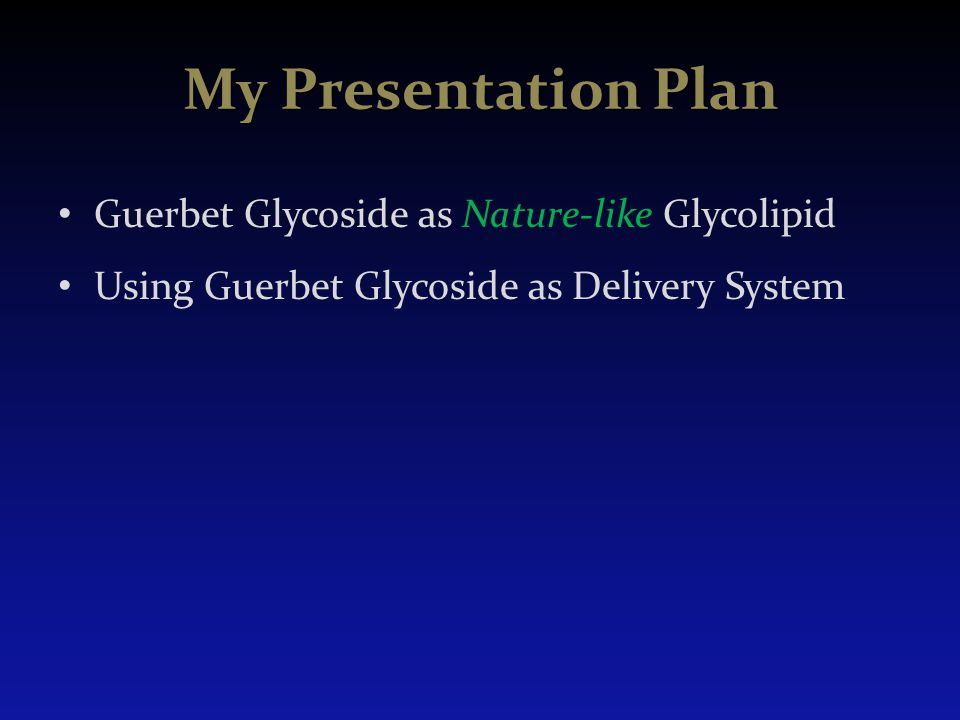 My Presentation Plan Guerbet Glycoside as Nature-like Glycolipid