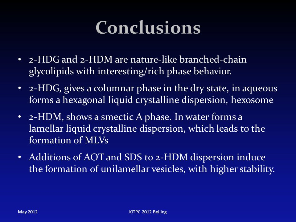 Conclusions 2-HDG and 2-HDM are nature-like branched-chain glycolipids with interesting/rich phase behavior.