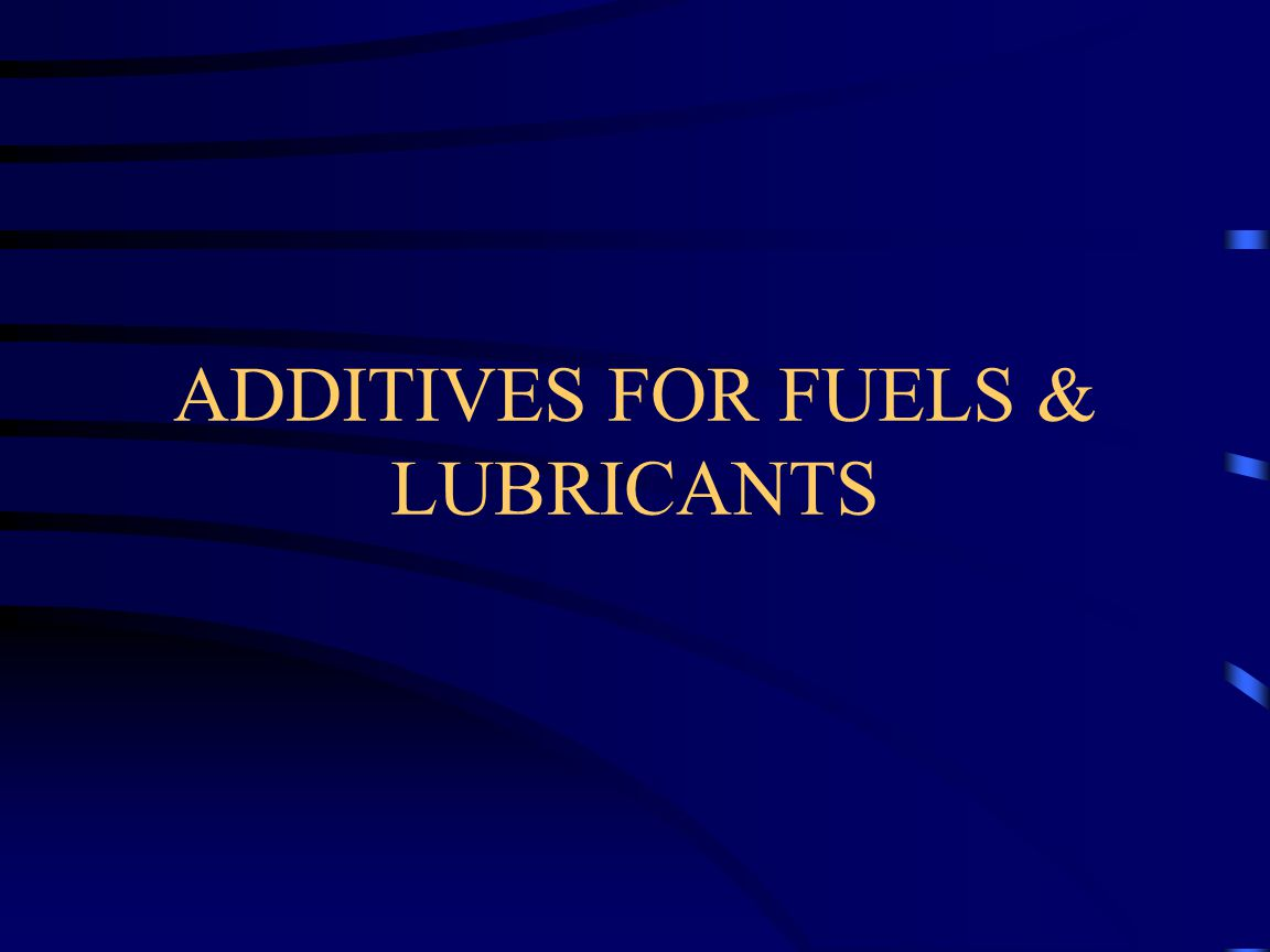 ADDITIVES FOR FUELS & LUBRICANTS