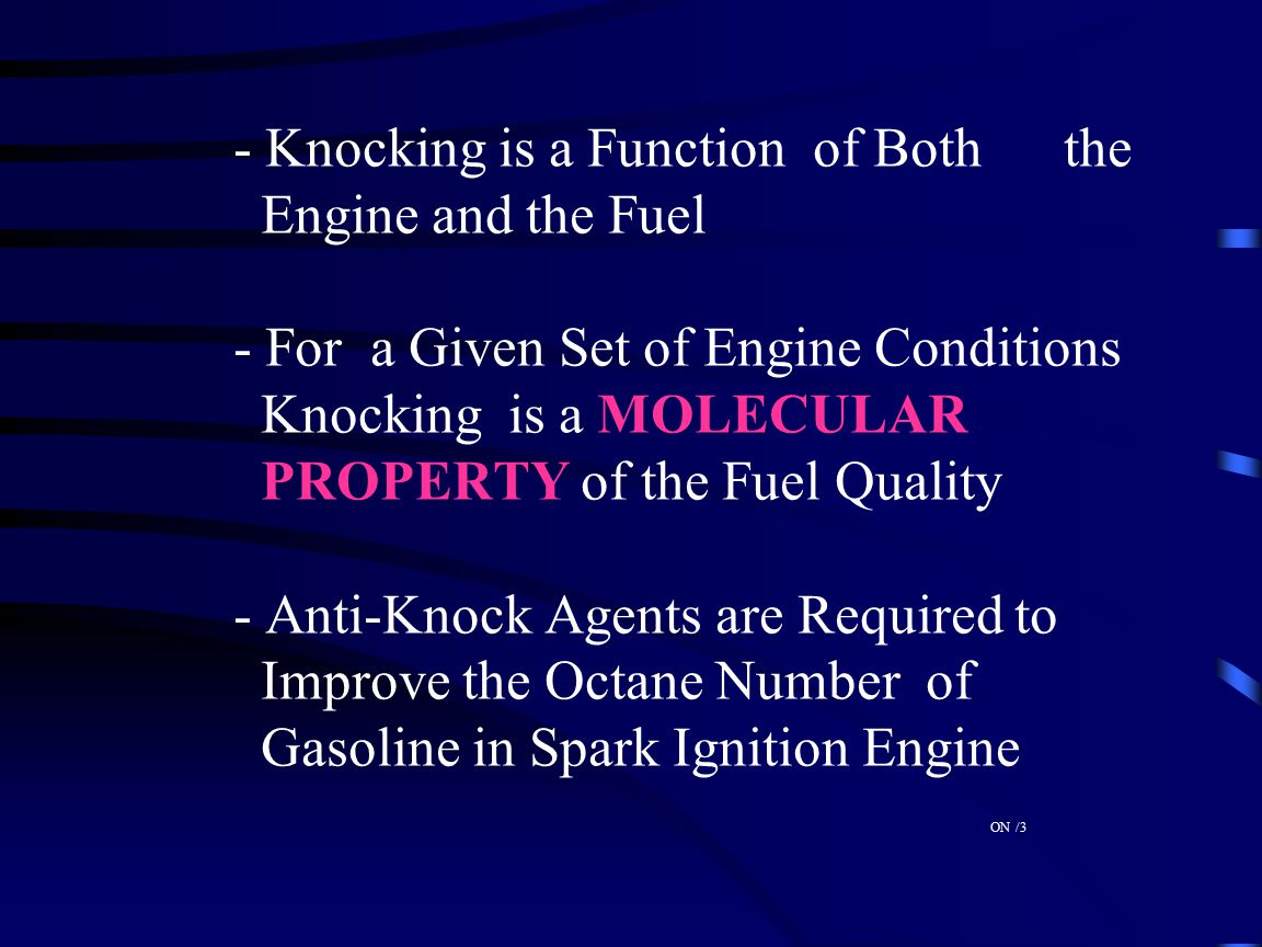 - Knocking is a Function of Both the. Engine and the Fuel