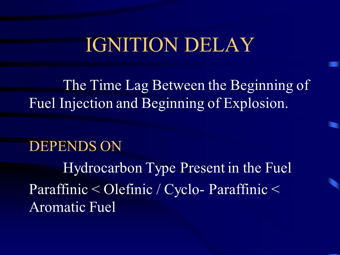 IGNITION DELAY The Time Lag Between the Beginning of Fuel Injection and Beginning of Explosion. DEPENDS ON.