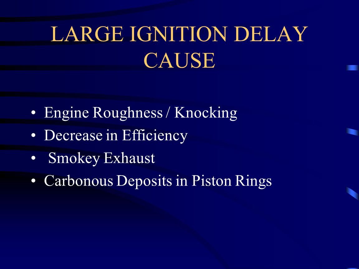 LARGE IGNITION DELAY CAUSE