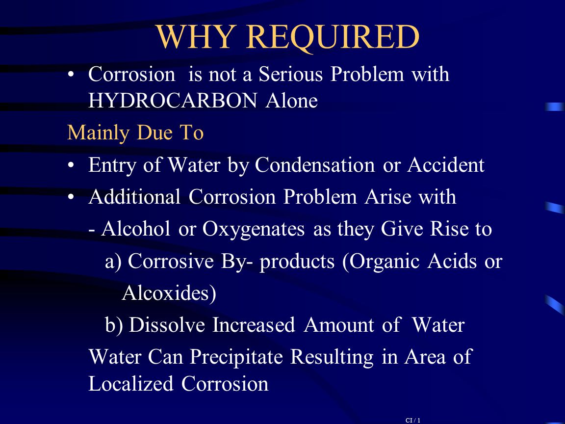 WHY REQUIRED Corrosion is not a Serious Problem with HYDROCARBON Alone