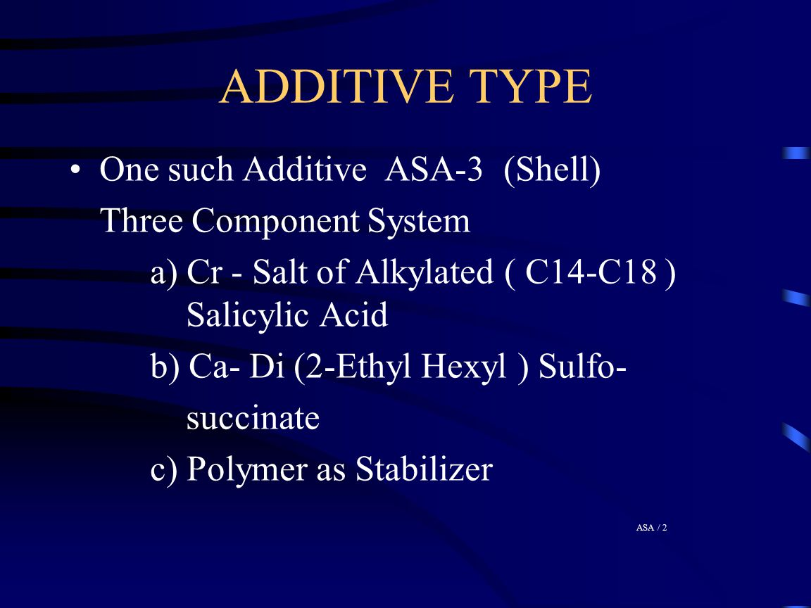 ADDITIVE TYPE One such Additive ASA-3 (Shell) Three Component System