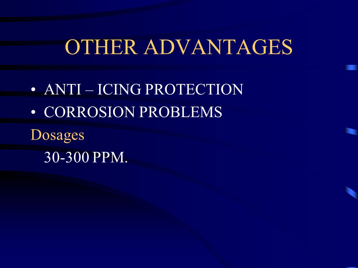 OTHER ADVANTAGES ANTI – ICING PROTECTION CORROSION PROBLEMS Dosages