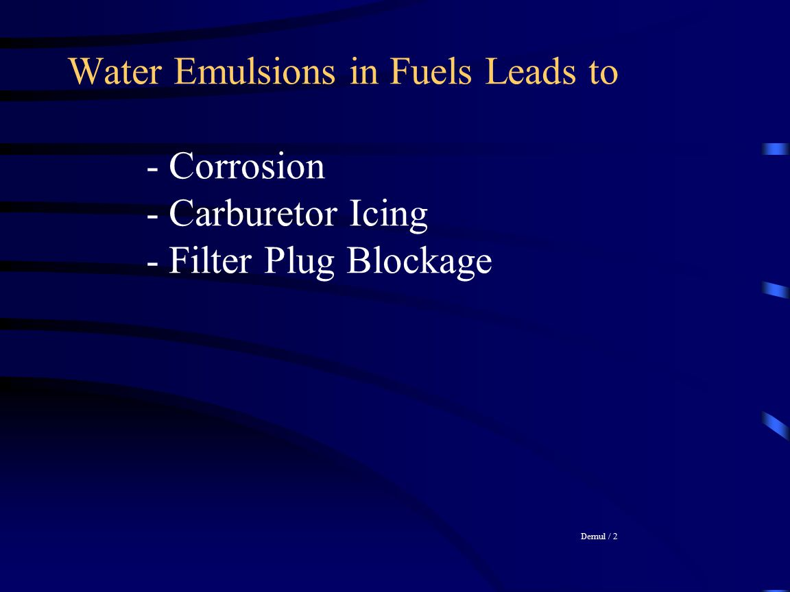 Water Emulsions in Fuels Leads to. - Corrosion. - Carburetor Icing