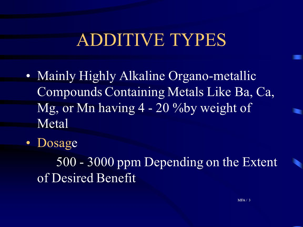 ADDITIVE TYPES Mainly Highly Alkaline Organo-metallic Compounds Containing Metals Like Ba, Ca, Mg, or Mn having 4 - 20 %by weight of Metal.