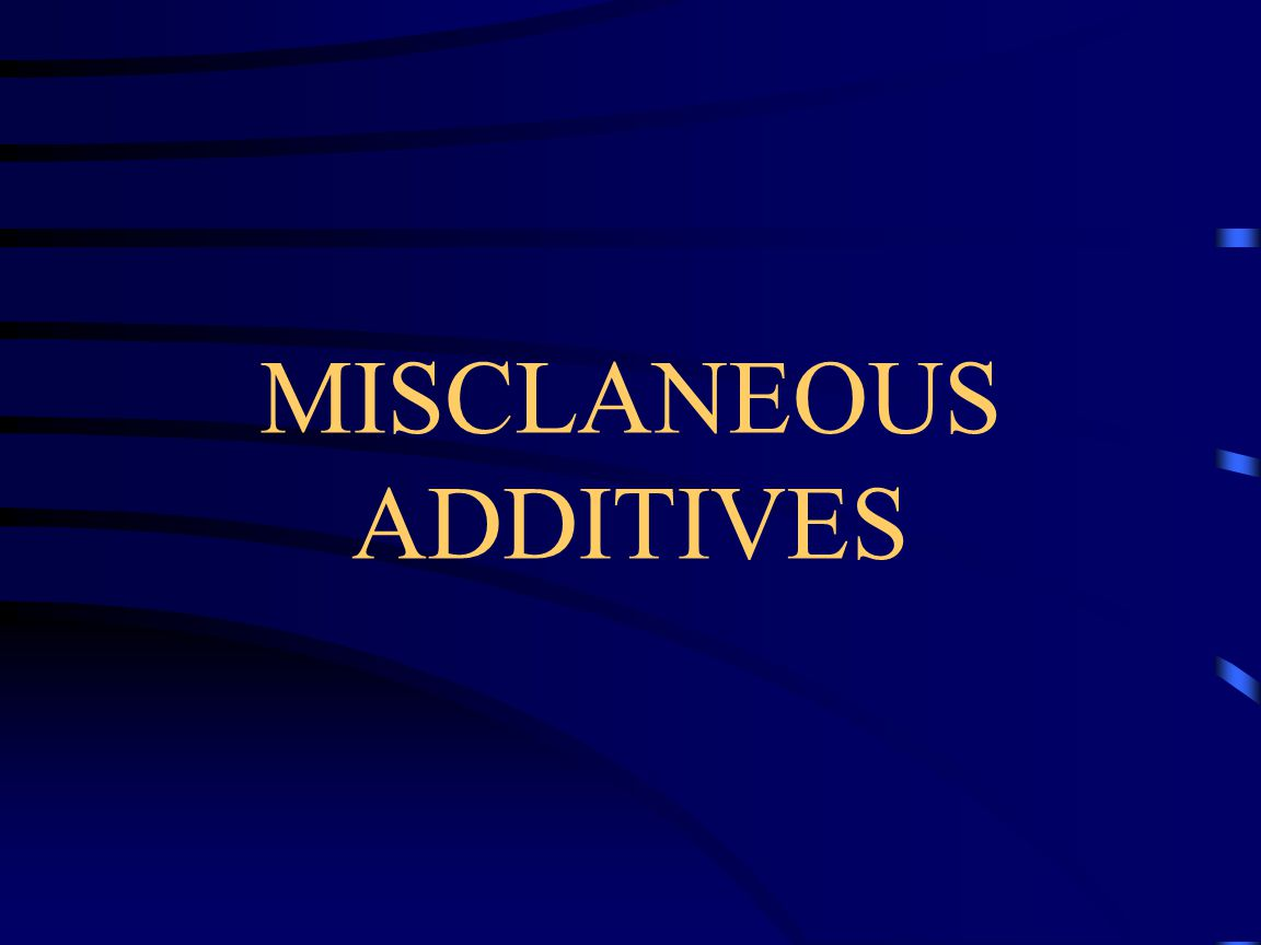 MISCLANEOUS ADDITIVES