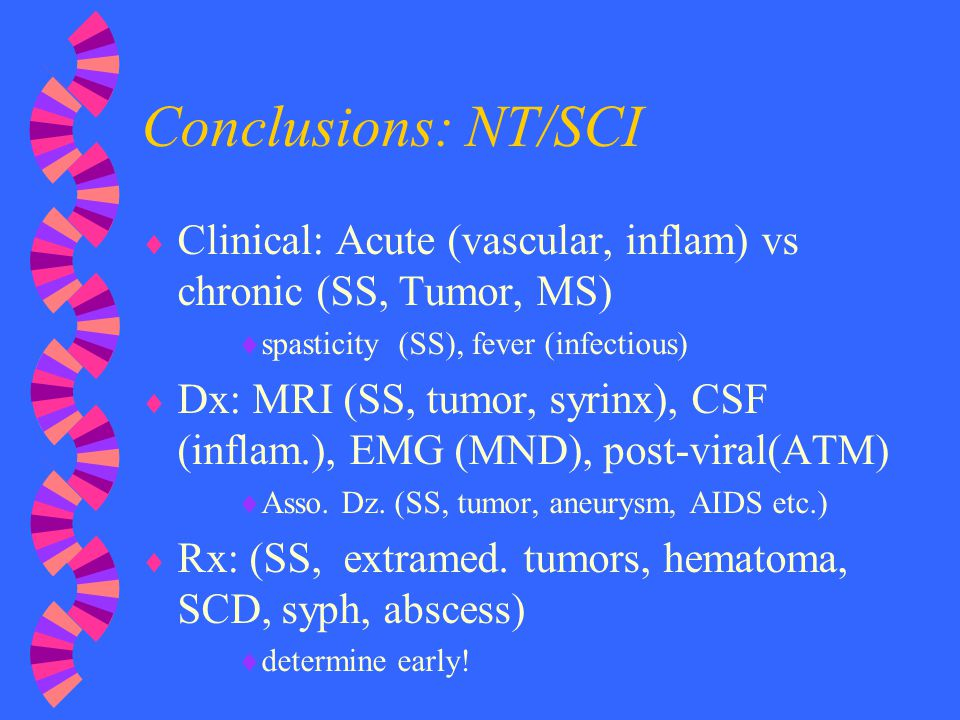 Conclusions: NT/SCI Clinical: Acute (vascular, inflam) vs chronic (SS, Tumor, MS) spasticity (SS), fever (infectious)
