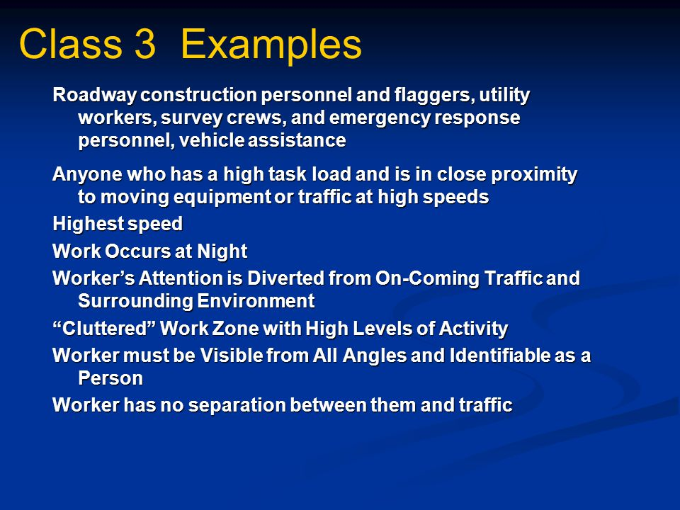 Class 3 Examples Roadway construction personnel and flaggers, utility workers, survey crews, and emergency response personnel, vehicle assistance.