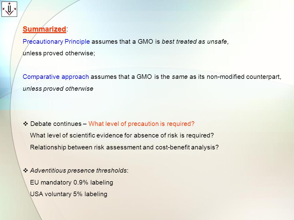 Summarized: Precautionary Principle assumes that a GMO is best treated as unsafe, unless proved otherwise;