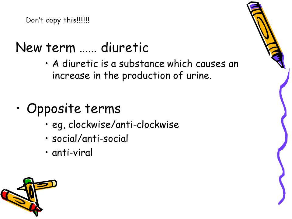 New term …… diuretic Opposite terms
