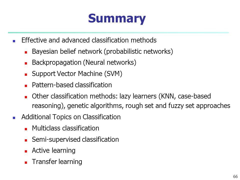 Summary Effective and advanced classification methods