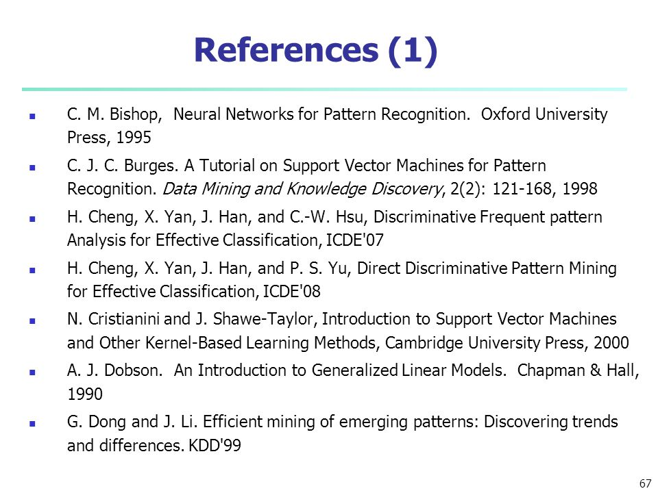 References (1) C. M. Bishop, Neural Networks for Pattern Recognition. Oxford University Press, 1995.