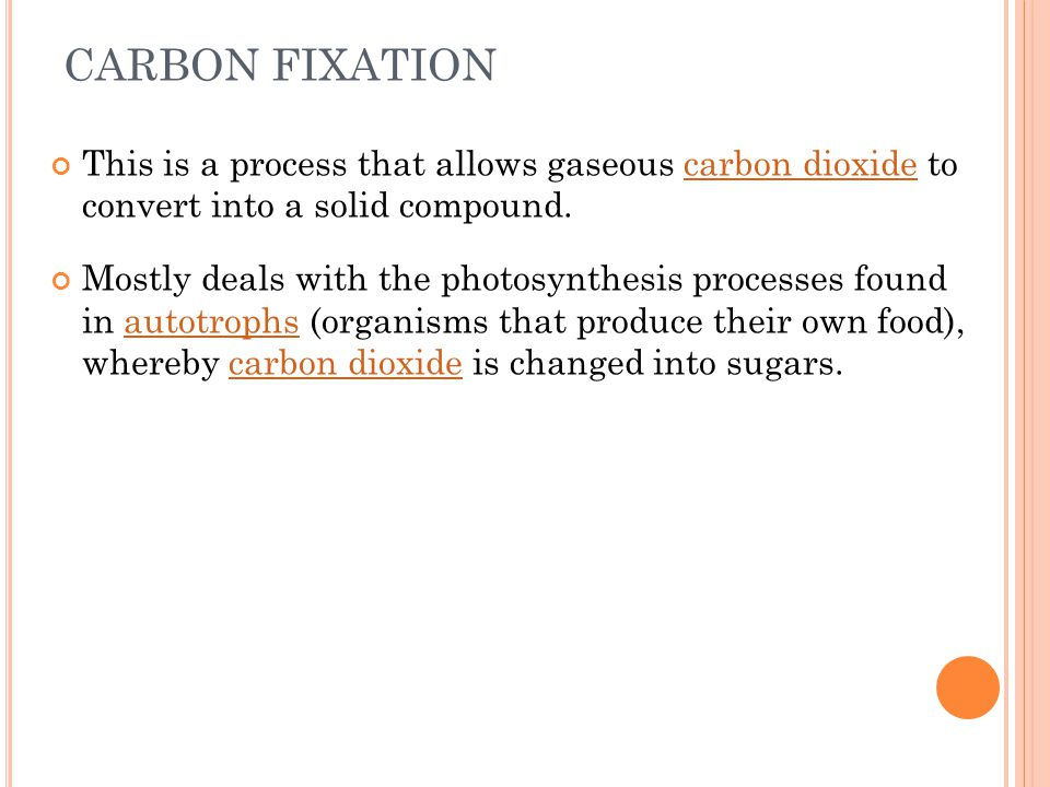 CARBON FIXATION This is a process that allows gaseous carbon dioxide to convert into a solid compound.