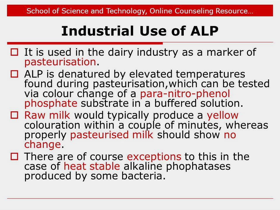 Industrial Use of ALP It is used in the dairy industry as a marker of pasteurisation.