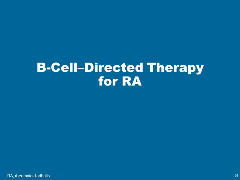 B-Cell–Directed Therapy for RA