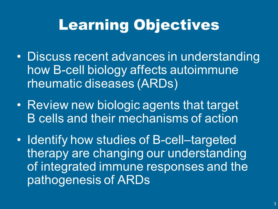 Learning Objectives Discuss recent advances in understanding how B-cell biology affects autoimmune rheumatic diseases (ARDs)