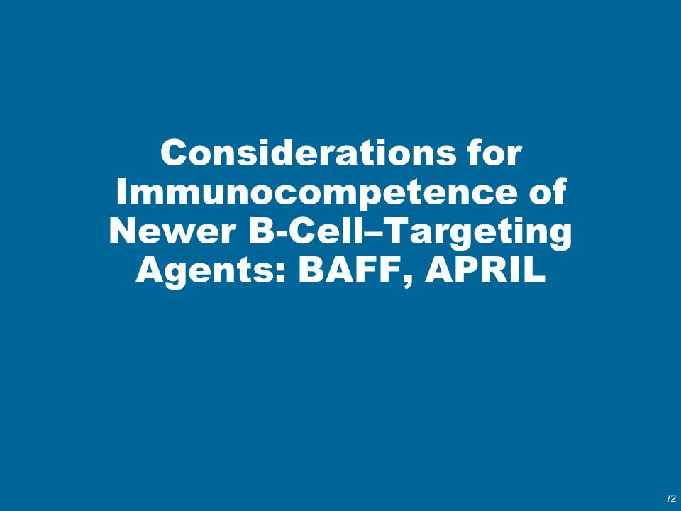 Considerations for Immunocompetence of Newer B-Cell–Targeting Agents: BAFF, APRIL