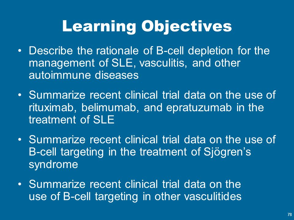 Learning Objectives Describe the rationale of B-cell depletion for the management of SLE, vasculitis, and other autoimmune diseases.