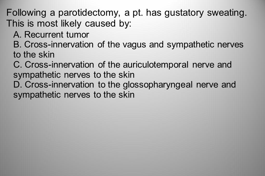 Following a parotidectomy, a pt. has gustatory sweating