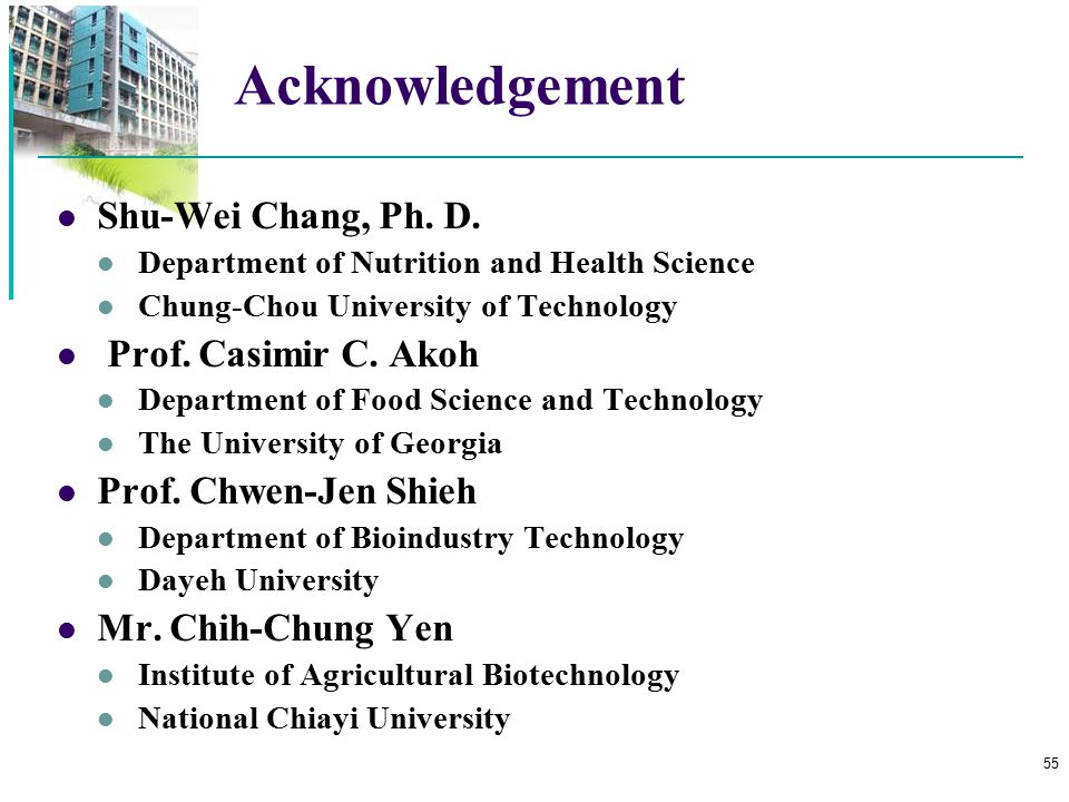Acknowledgement Shu-Wei Chang, Ph. D. Prof. Casimir C. Akoh