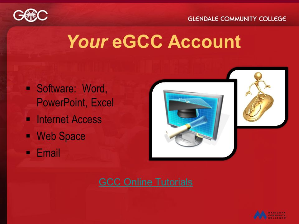 Your eGCC Account Software: Word, PowerPoint, Excel Internet Access