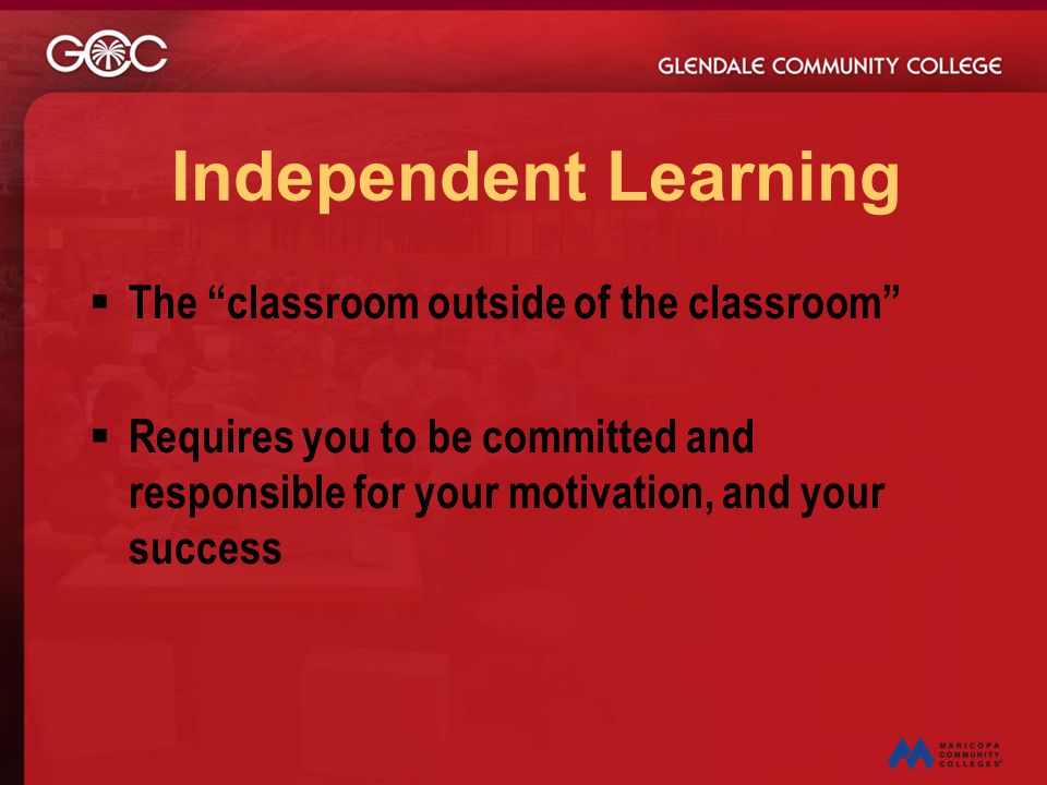 Independent Learning The classroom outside of the classroom