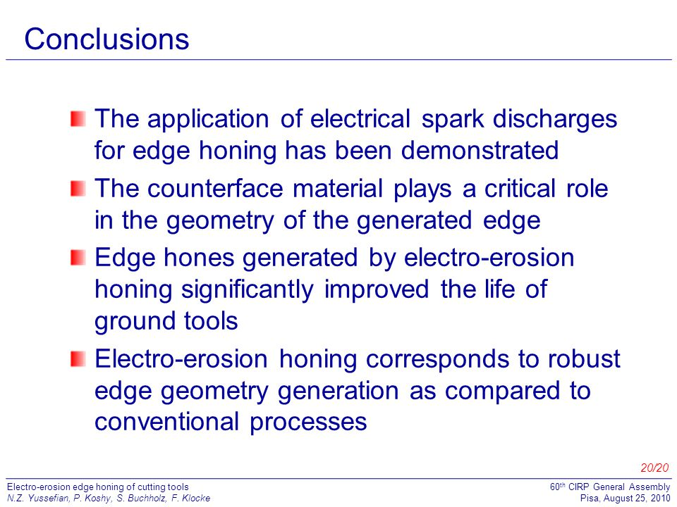 Conclusions The application of electrical spark discharges for edge honing has been demonstrated.