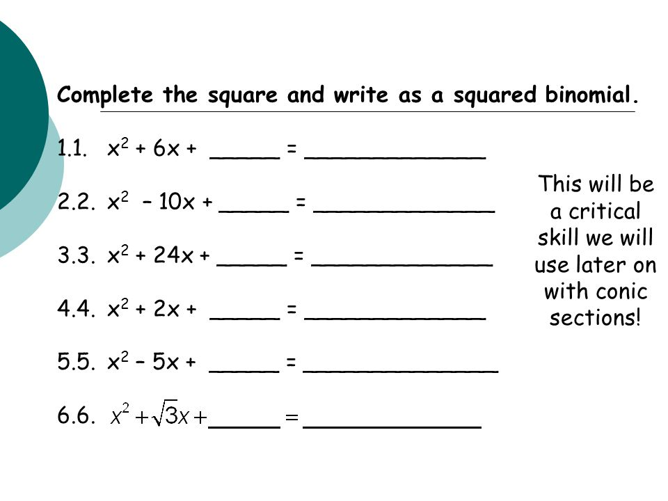 Complete the square and write as a squared binomial.