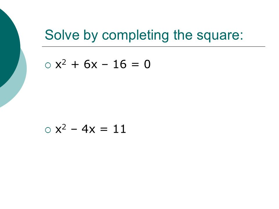 Solve by completing the square: