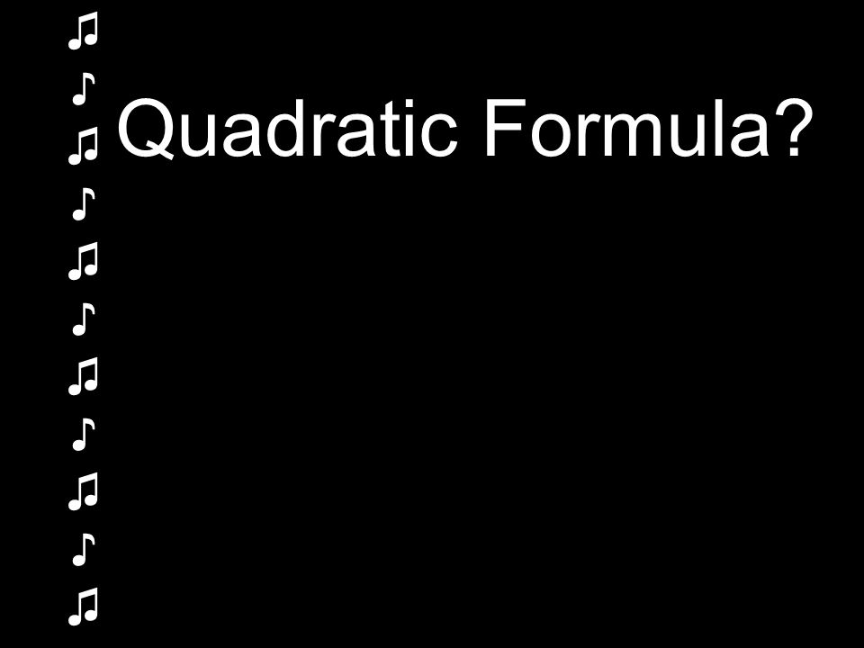 ♫ ♪ Quadratic Formula