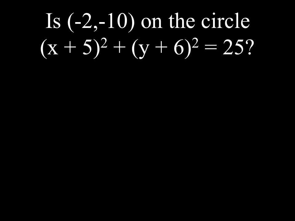 Is (-2,-10) on the circle (x + 5)2 + (y + 6)2 = 25