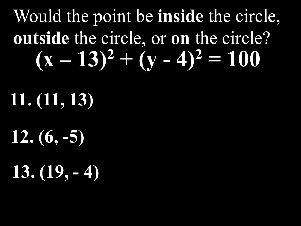 Would the point be inside the circle, outside the circle, or on the circle