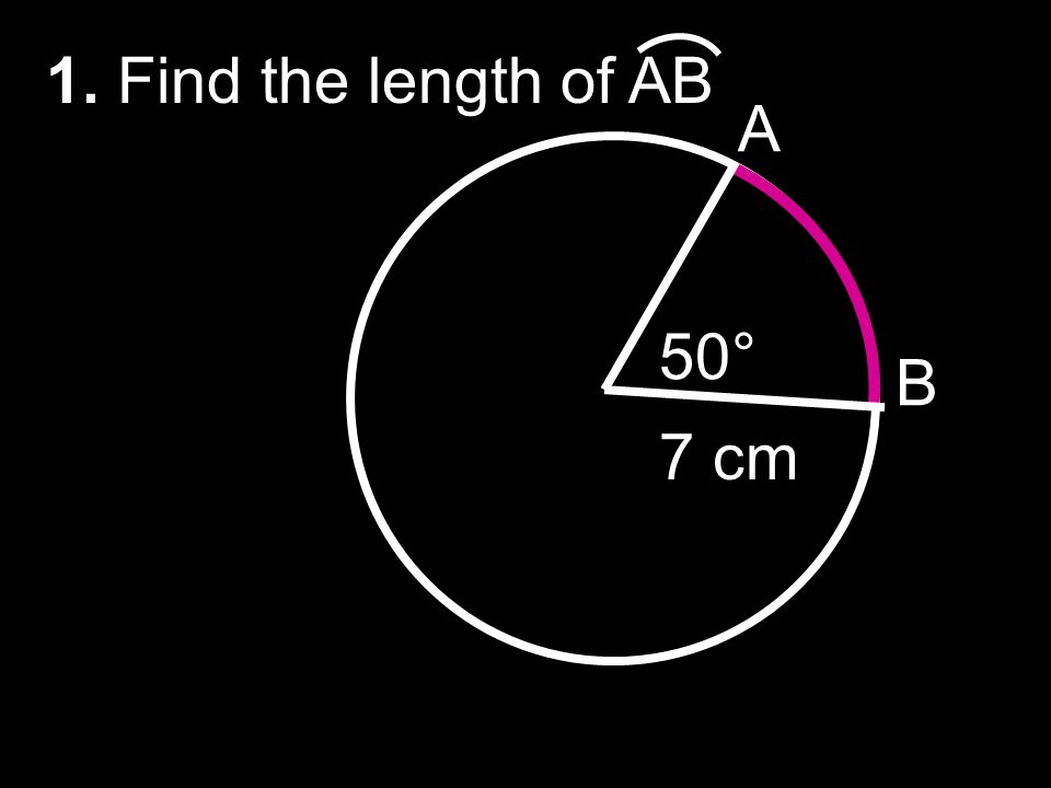 1. Find the length of AB A B 50° 7 cm