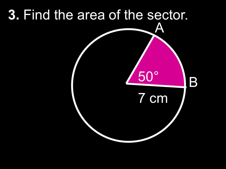 3. Find the area of the sector.