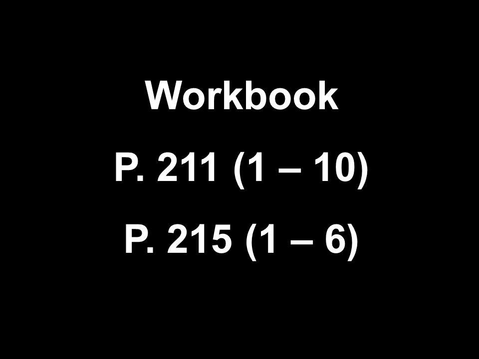 Workbook P. 211 (1 – 10) P. 215 (1 – 6)