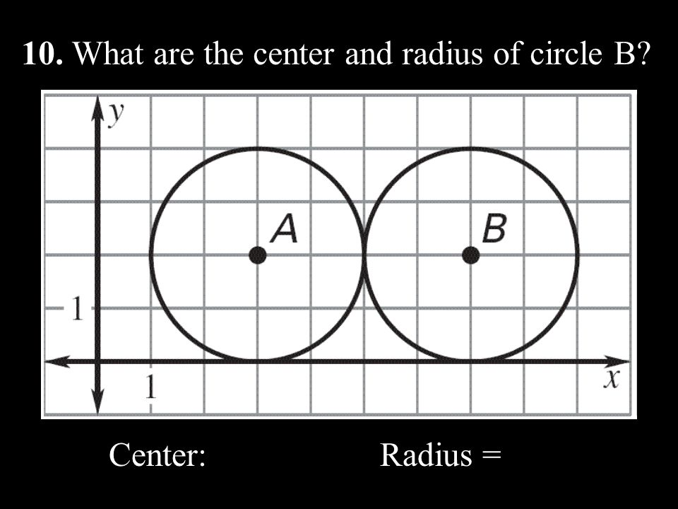 10. What are the center and radius of circle B