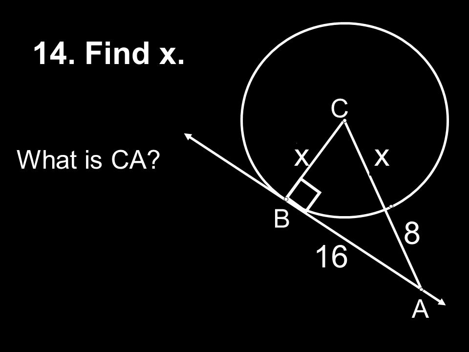 14. Find x. C x 7 x x What is CA B 8 6 16 15 A