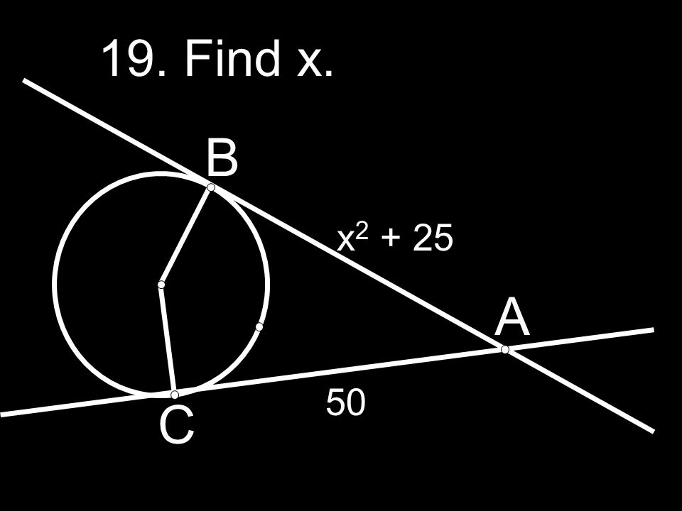 19. Find x. B x2 + 25 A 50 C